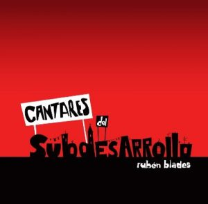 "Ruben Blades ""Cantares del Subdesarrollo"" (2009) was his last recording of original new songs."