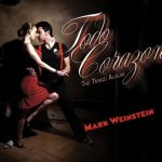 """Mark Weinstein's """"Todo Corazon"""" is a magnificent Tango album with jazz influence."""