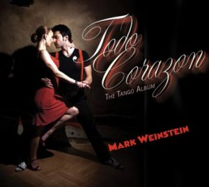 "Mark Weinstein's ""Todo Corazon"" is a magnificent Tango album with jazz influence."